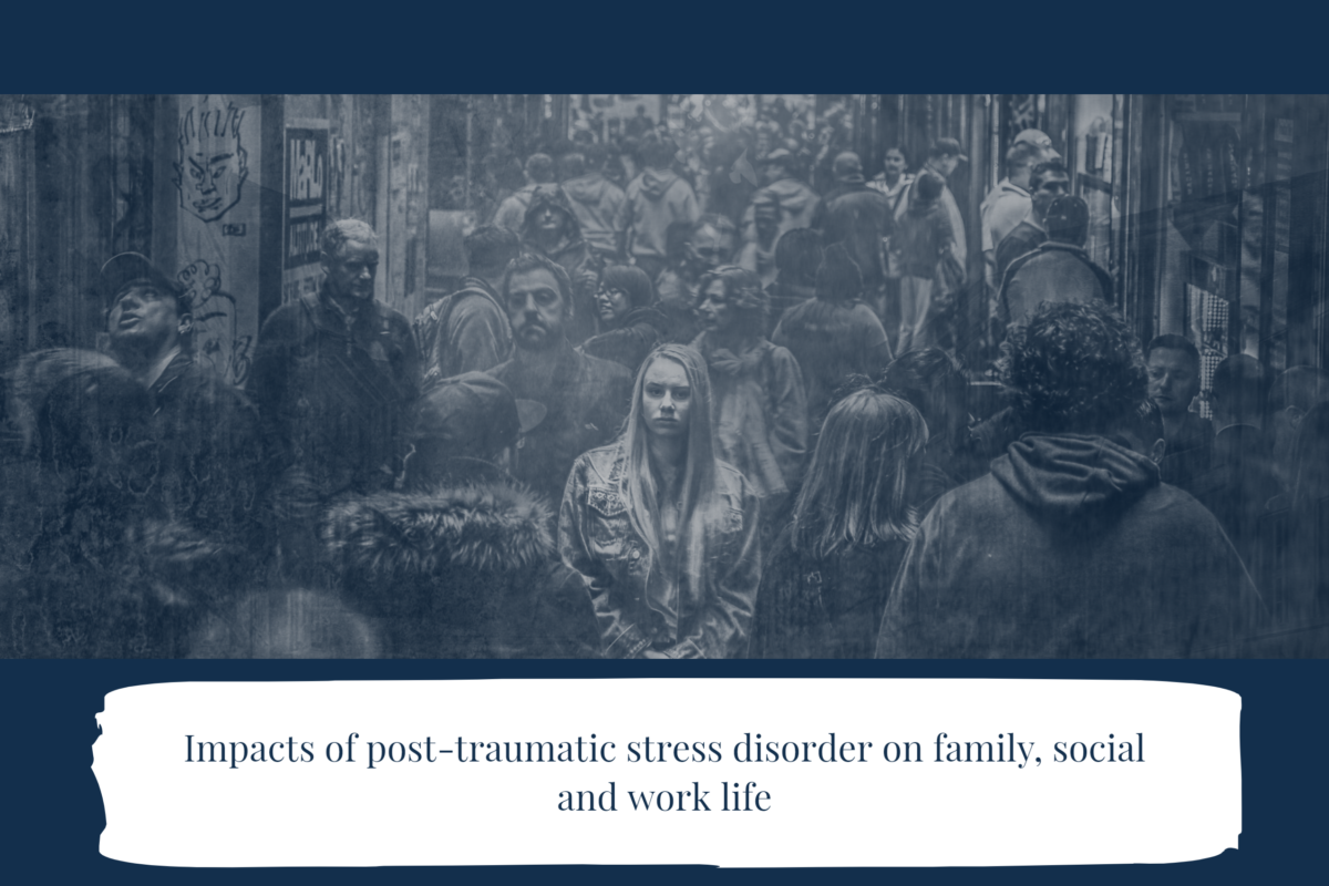 Impacts of post-traumatic stress disorder on family, social and work life