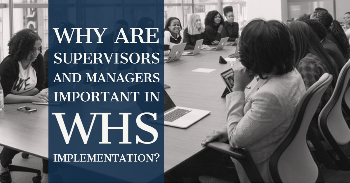 Why are Supervisors and Managers Important in WHS Implementation?