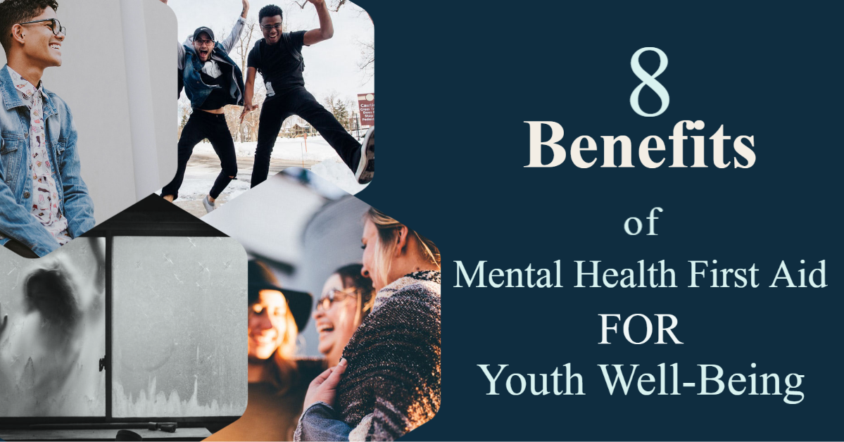 8 Benefits of Mental Health First Aid for Youth Well-Being